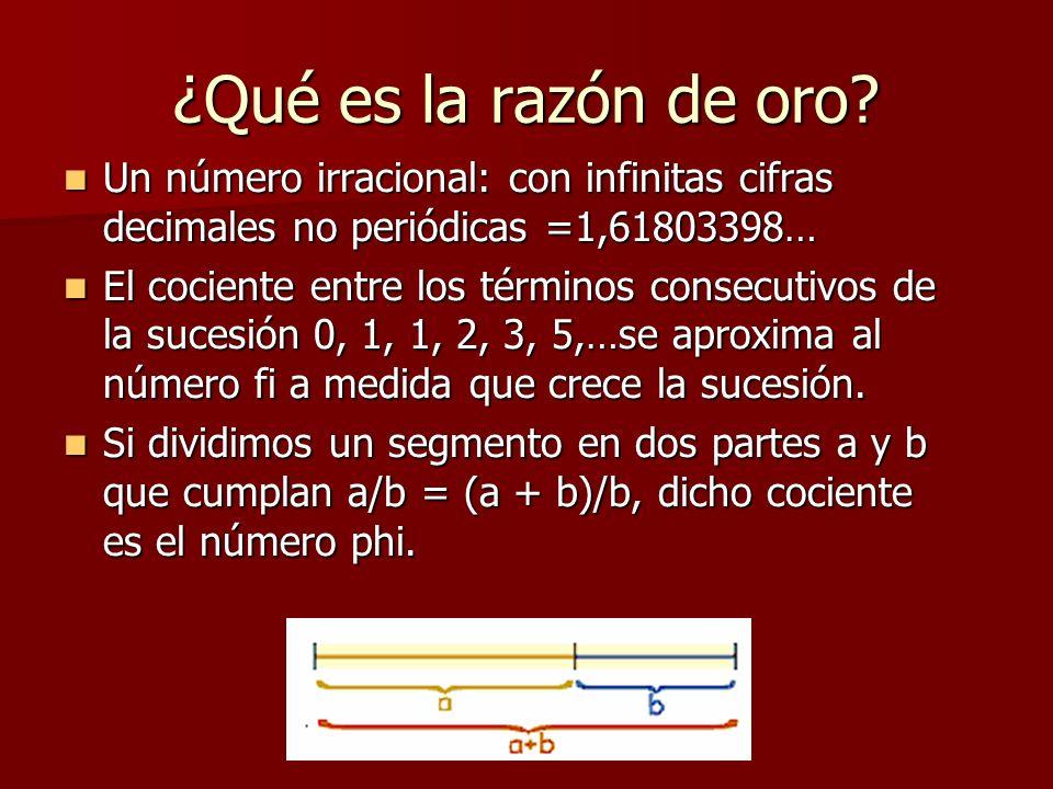 ¿Qué es la razón de oro Un número irracional: con infinitas cifras decimales no periódicas =1,61803398…