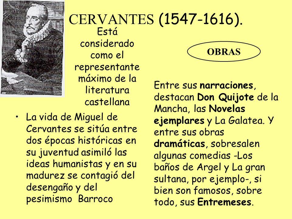 CERVANTES (1547-1616). Está considerado como el representante máximo de la literatura castellana. OBRAS.