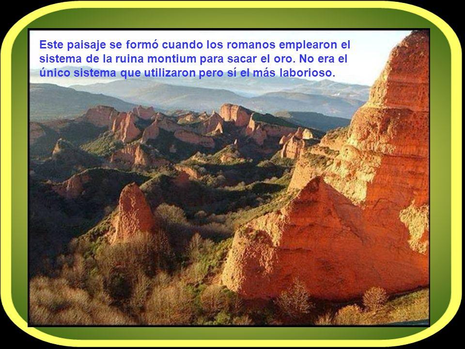 Este paisaje se formó cuando los romanos emplearon el sistema de la ruina montium para sacar el oro.