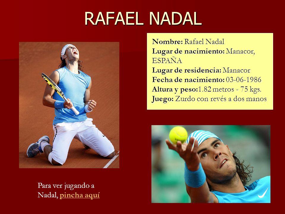 RAFAEL NADAL Nombre: Rafael Nadal Lugar de nacimiento: Manacor, ESPAÑA