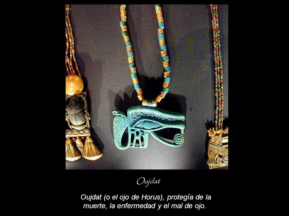 Oujdat Oujdat (o el ojo de Horus), protegía de la muerte, la enfermedad y el mal de ojo.