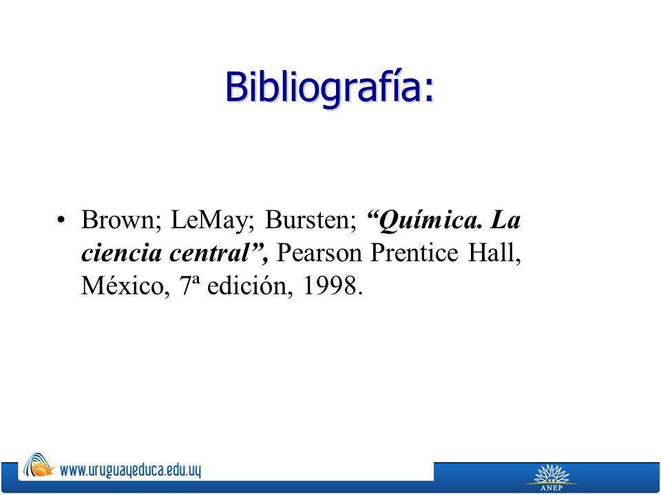 Bibliografía: Brown; LeMay; Bursten; Química.