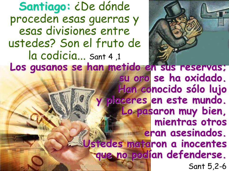 Santiago: ¿De dónde proceden esas guerras y esas divisiones entre ustedes Son el fruto de la codicia... Sant 4 ,1