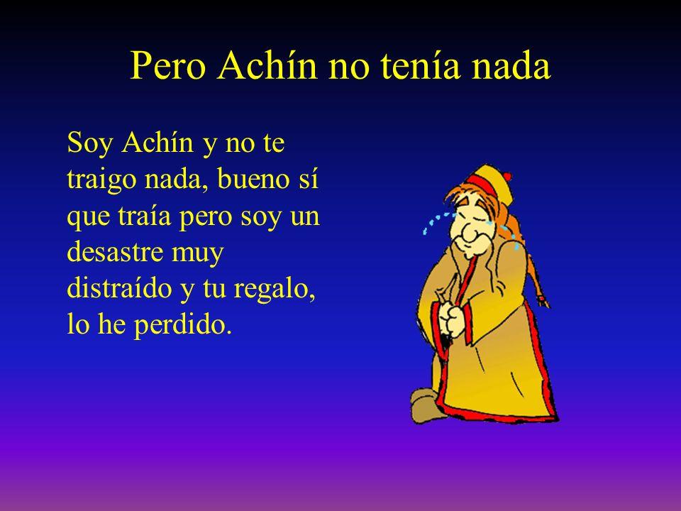 Pero Achín no tenía nada