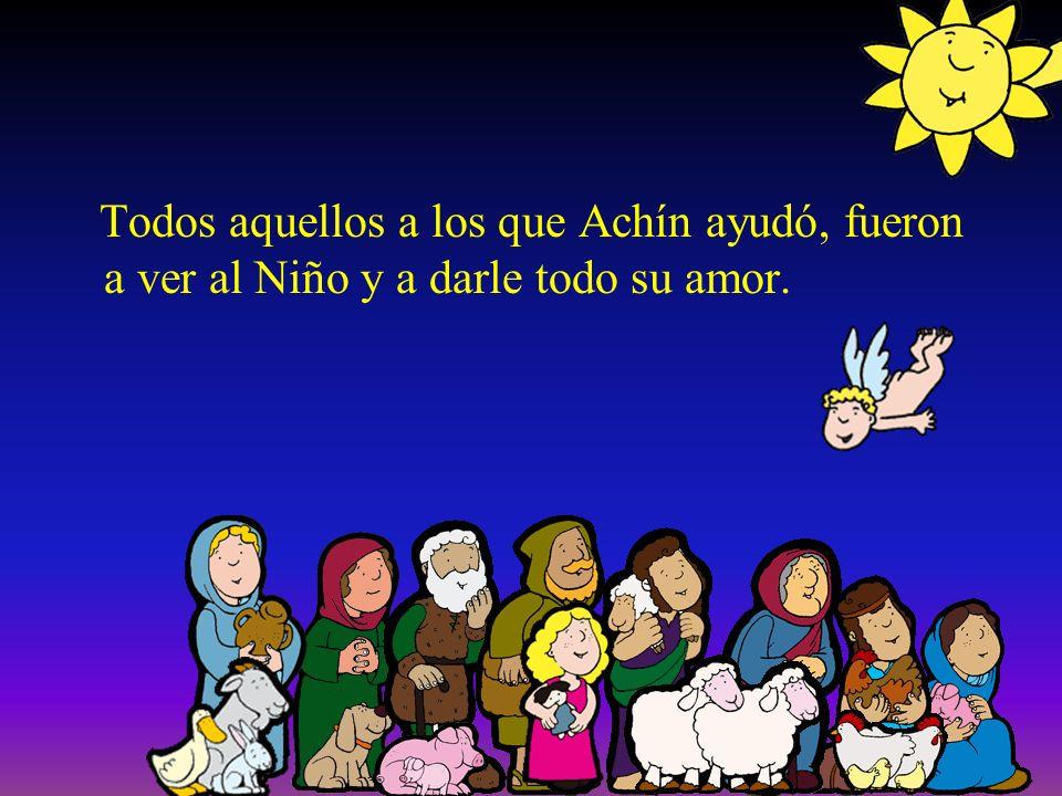 Todos aquellos a los que Achín ayudó, fueron a ver al Niño y a darle todo su amor.