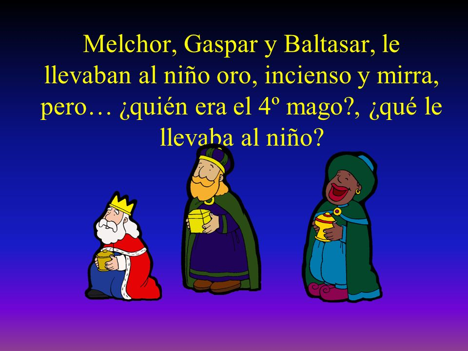 Melchor, Gaspar y Baltasar, le llevaban al niño oro, incienso y mirra, pero… ¿quién era el 4º mago , ¿qué le llevaba al niño