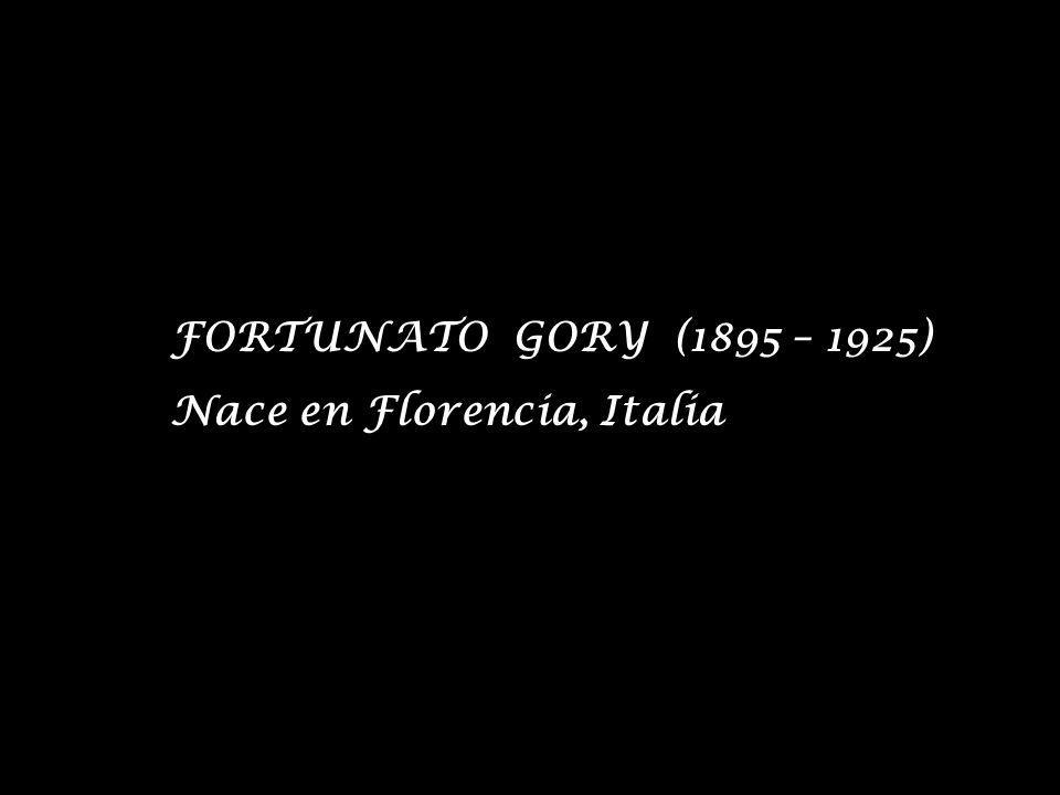 FORTUNATO GORY (1895 – 1925) Nace en Florencia, Italia