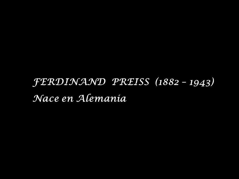 FERDINAND PREISS (1882 – 1943) Nace en Alemania
