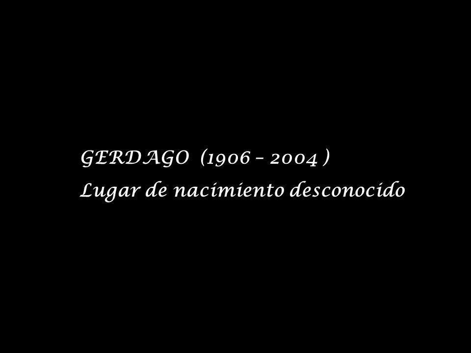 GERDAGO (1906 – 2004 ) Lugar de nacimiento desconocido