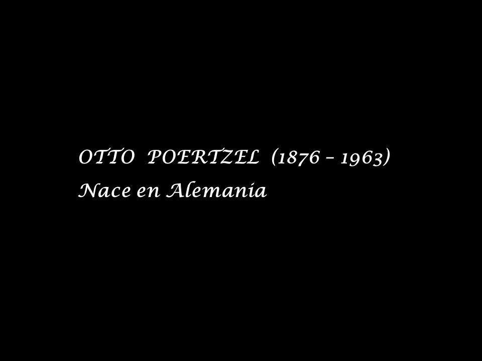 OTTO POERTZEL (1876 – 1963) Nace en Alemania