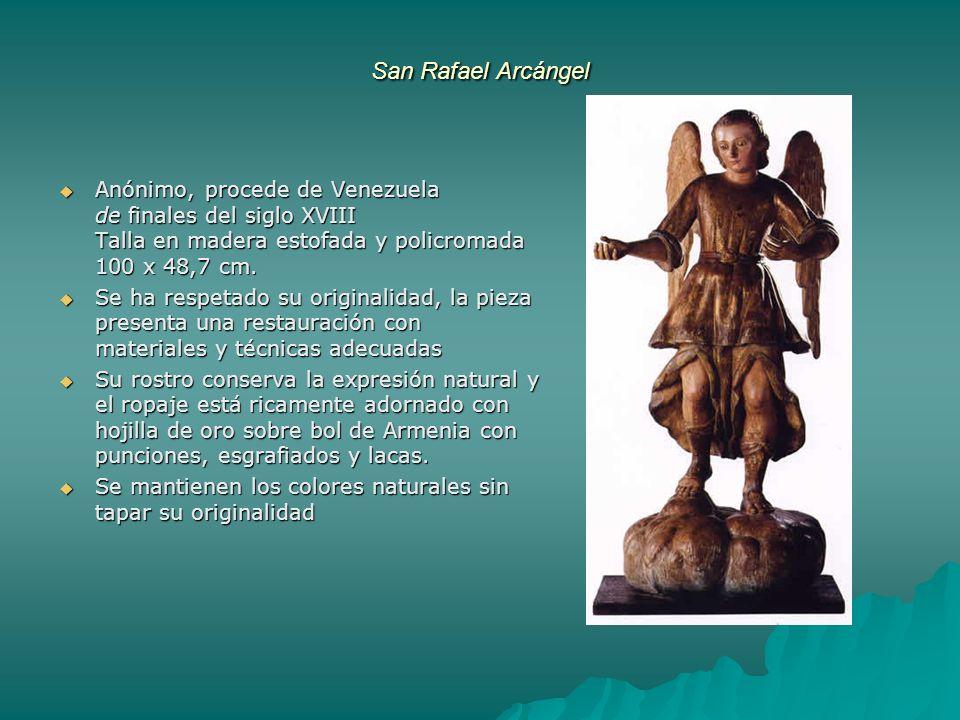 San Rafael Arcángel Anónimo, procede de Venezuela de finales del siglo XVIII Talla en madera estofada y policromada 100 x 48,7 cm.