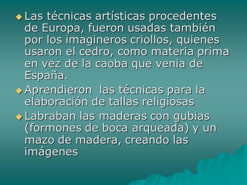 Las técnicas artísticas procedentes de Europa, fueron usadas también por los imagineros criollos, quienes usaron el cedro, como materia prima en vez de la caoba que venia de España.