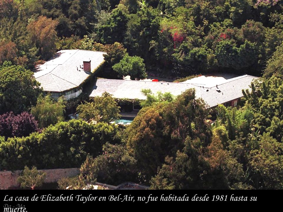 La casa de Elizabeth Taylor en Bel-Air, no fue habitada desde 1981 hasta su muerte.