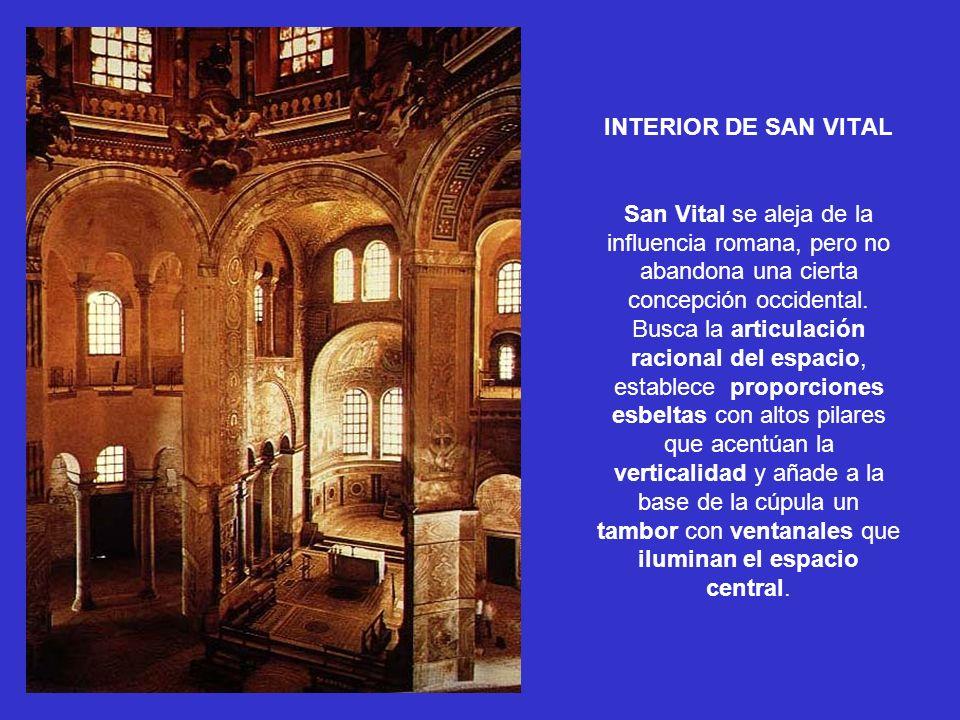 INTERIOR DE SAN VITAL San Vital se aleja de la influencia romana, pero no abandona una cierta concepción occidental.