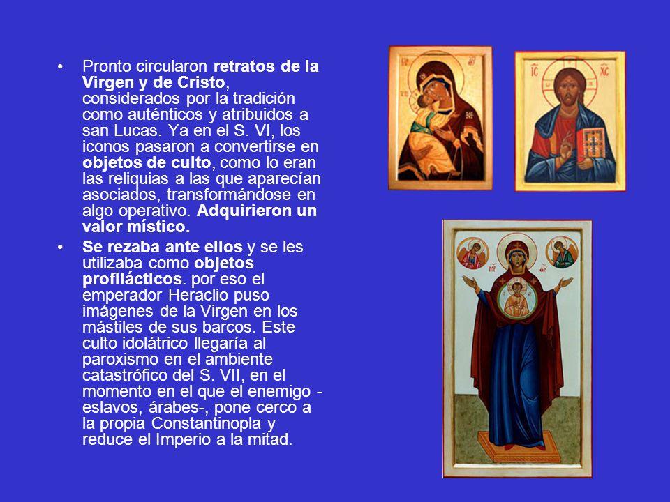 Pronto circularon retratos de la Virgen y de Cristo, considerados por la tradición como auténticos y atribuidos a san Lucas. Ya en el S. VI, los iconos pasaron a convertirse en objetos de culto, como lo eran las reliquias a las que aparecían asociados, transformándose en algo operativo. Adquirieron un valor místico.