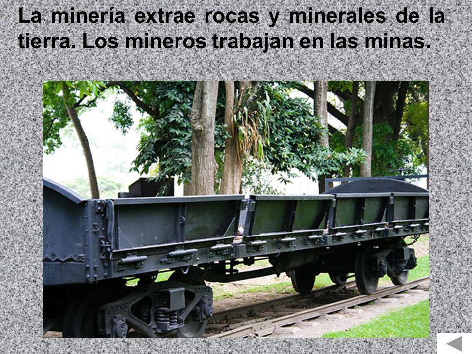 La minería extrae rocas y minerales de la tierra