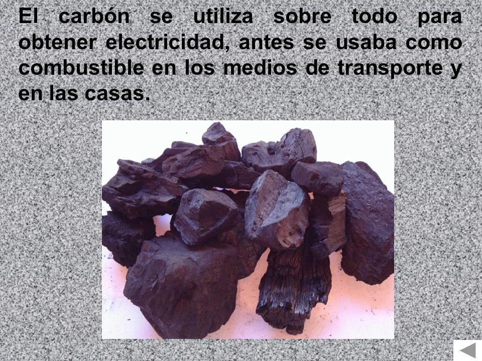 El carbón se utiliza sobre todo para obtener electricidad, antes se usaba como combustible en los medios de transporte y en las casas.