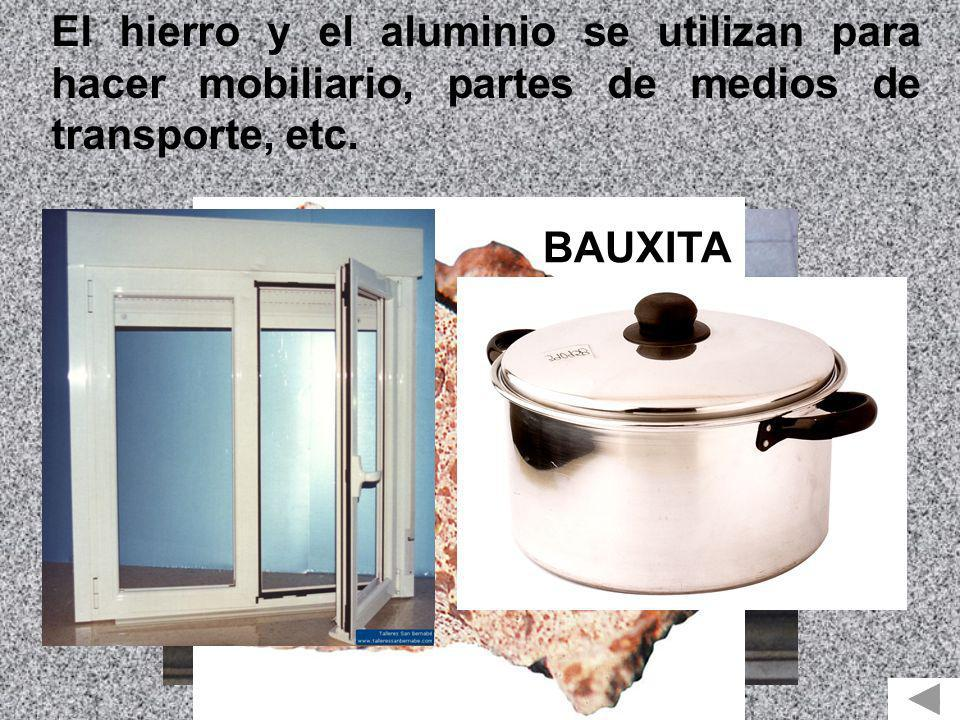 El hierro y el aluminio se utilizan para hacer mobiliario, partes de medios de transporte, etc.