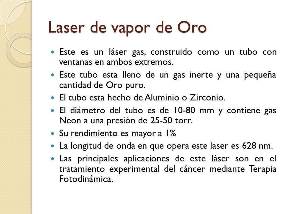 Laser de vapor de Oro Este es un láser gas, construido como un tubo con ventanas en ambos extremos.