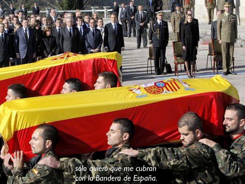 sólo quiero que me cubran con la Bandera de España.