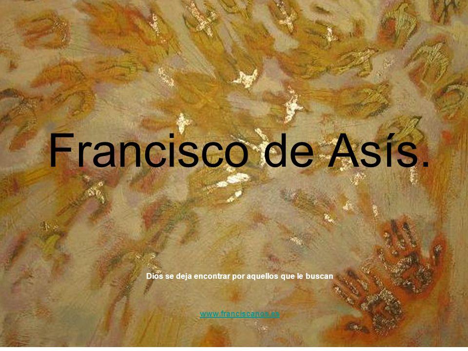 Francisco de Asís. Dios se deja encontrar por aquellos que le buscan www.franciscanos.es