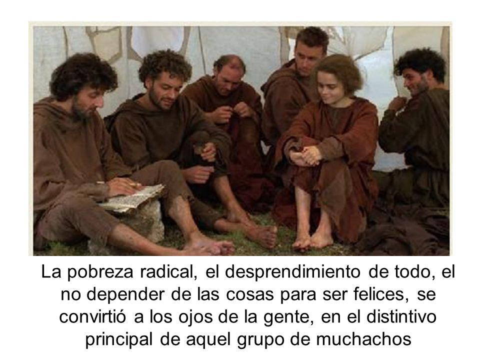 La pobreza radical, el desprendimiento de todo, el no depender de las cosas para ser felices, se convirtió a los ojos de la gente, en el distintivo principal de aquel grupo de muchachos