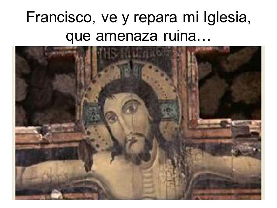 Francisco, ve y repara mi Iglesia, que amenaza ruina…