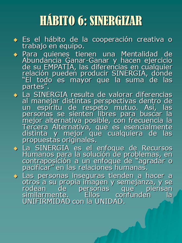HÁBITO 6: SINERGIZAR Es el hábito de la cooperación creativa o trabajo en equipo.