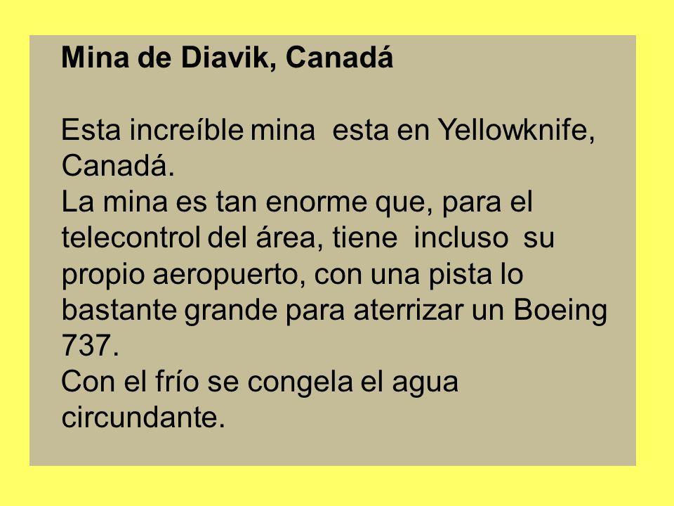 Mina de Diavik, Canadá Esta increíble mina esta en Yellowknife, Canadá
