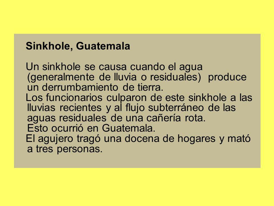 Sinkhole, Guatemala Un sinkhole se causa cuando el agua (generalmente de lluvia o residuales) produce un derrumbamiento de tierra.