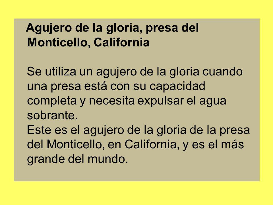 Agujero de la gloria, presa del Monticello, California Se utiliza un agujero de la gloria cuando una presa está con su capacidad completa y necesita expulsar el agua sobrante.