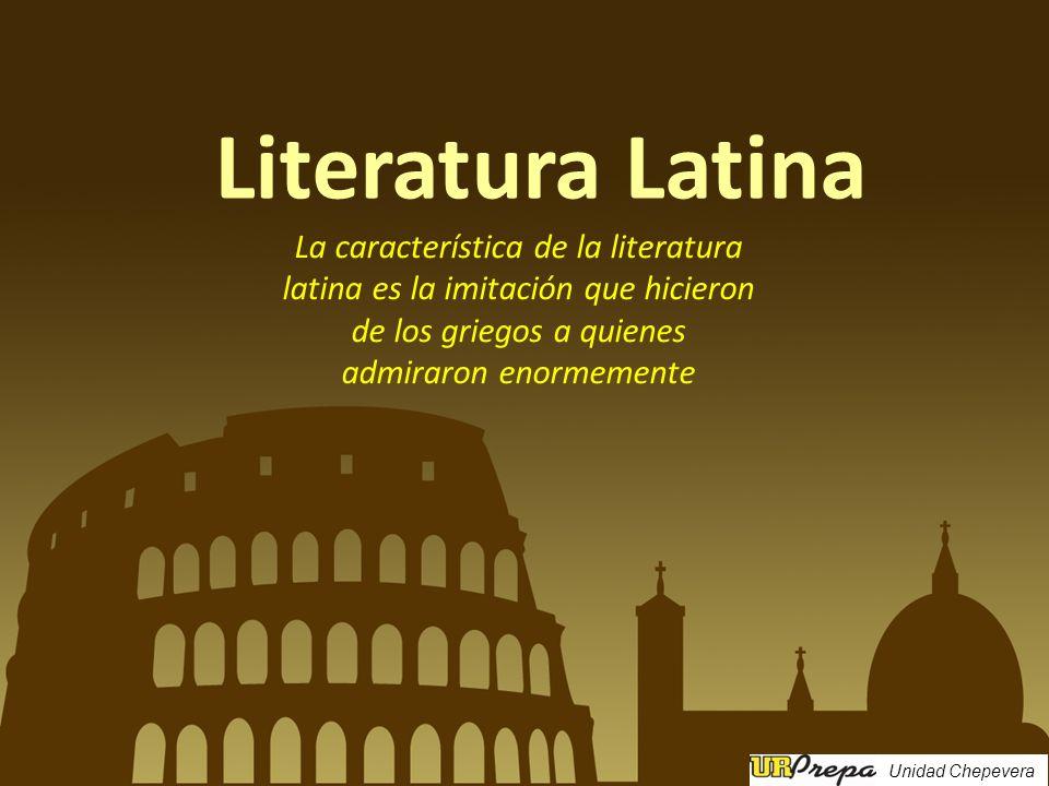 Literatura Latina La característica de la literatura latina es la imitación que hicieron de los griegos a quienes admiraron enormemente.