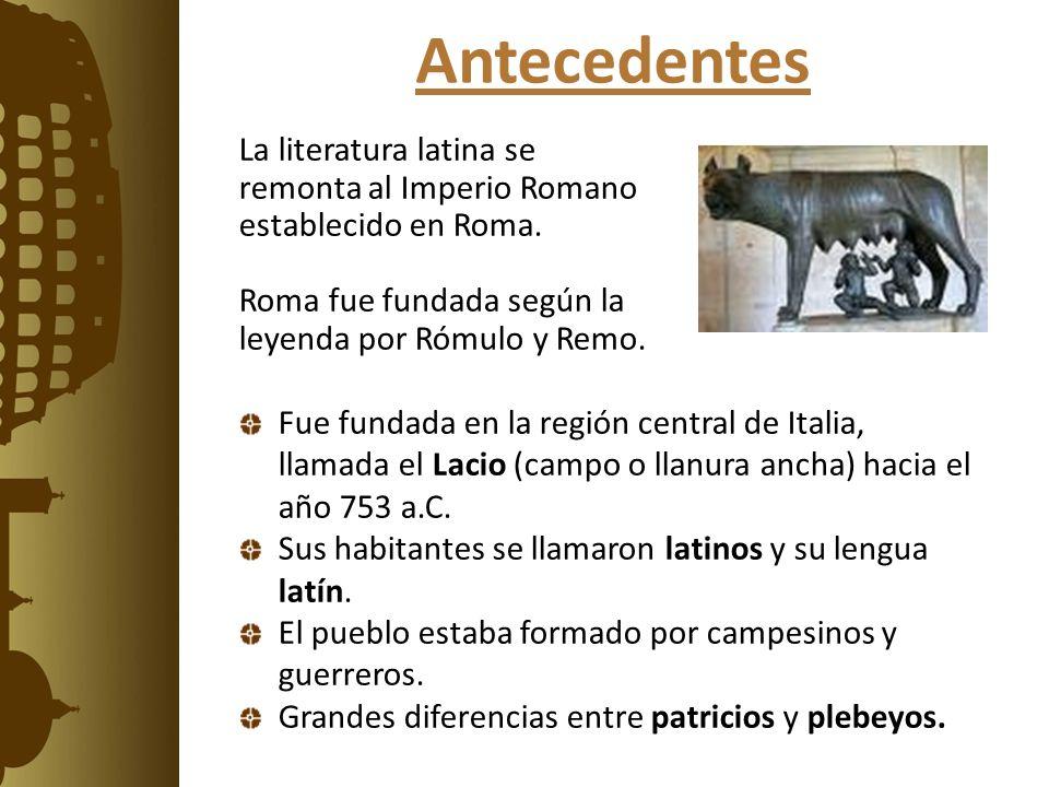 Antecedentes La literatura latina se remonta al Imperio Romano establecido en Roma. Roma fue fundada según la leyenda por Rómulo y Remo.