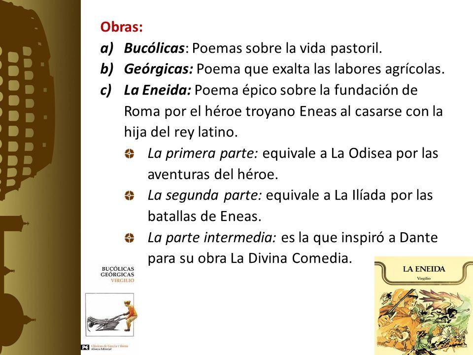 Obras: Bucólicas: Poemas sobre la vida pastoril. Geórgicas: Poema que exalta las labores agrícolas.