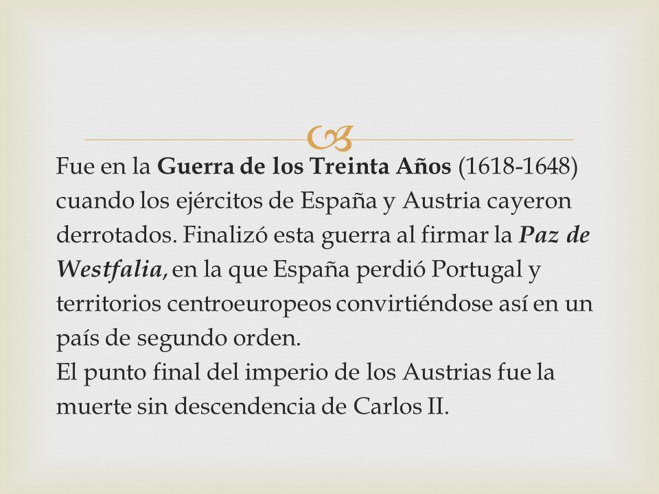 Fue en la Guerra de los Treinta Años (1618-1648) cuando los ejércitos de España y Austria cayeron derrotados.
