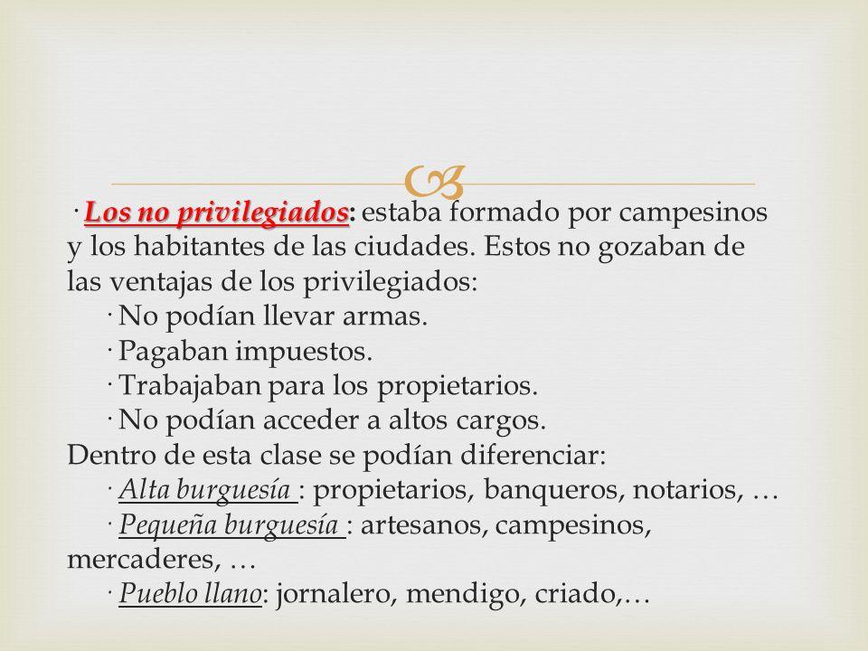 · Los no privilegiados: estaba formado por campesinos y los habitantes de las ciudades.