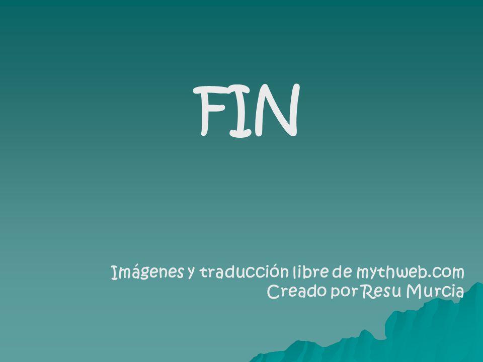 FIN Imágenes y traducción libre de mythweb.com Creado por Resu Murcia