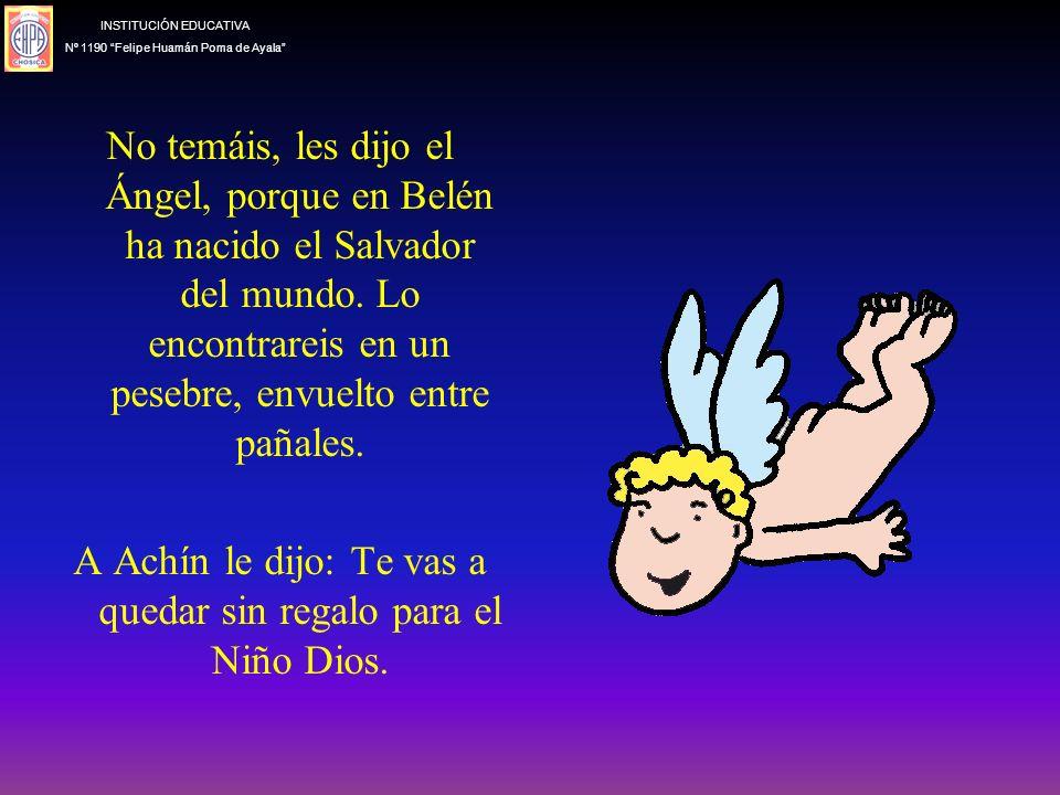 A Achín le dijo: Te vas a quedar sin regalo para el Niño Dios.