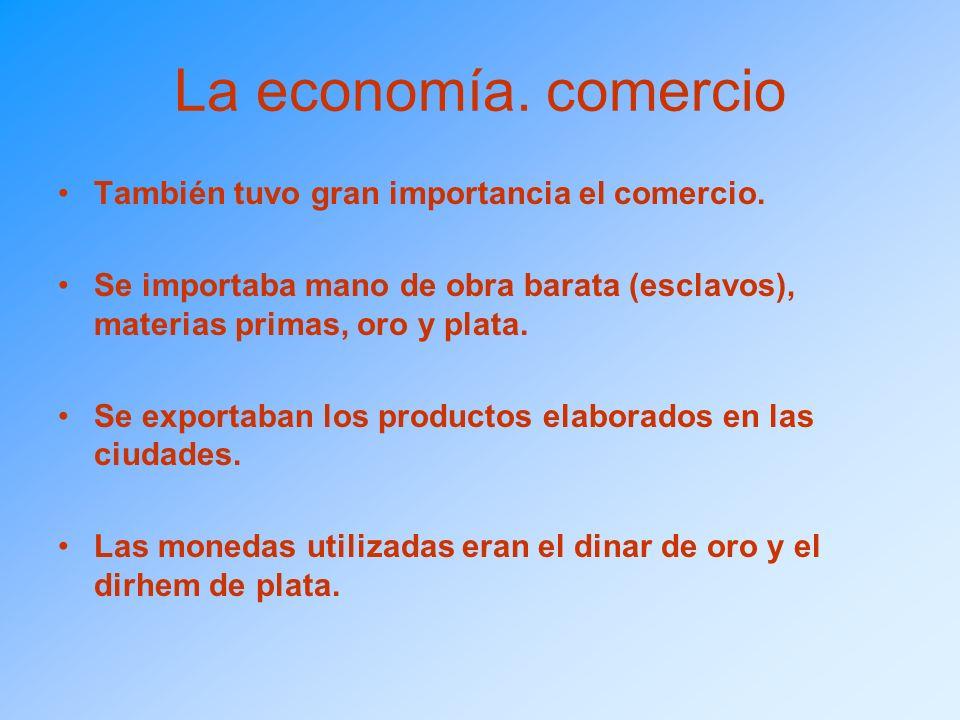 La economía. comercio También tuvo gran importancia el comercio.