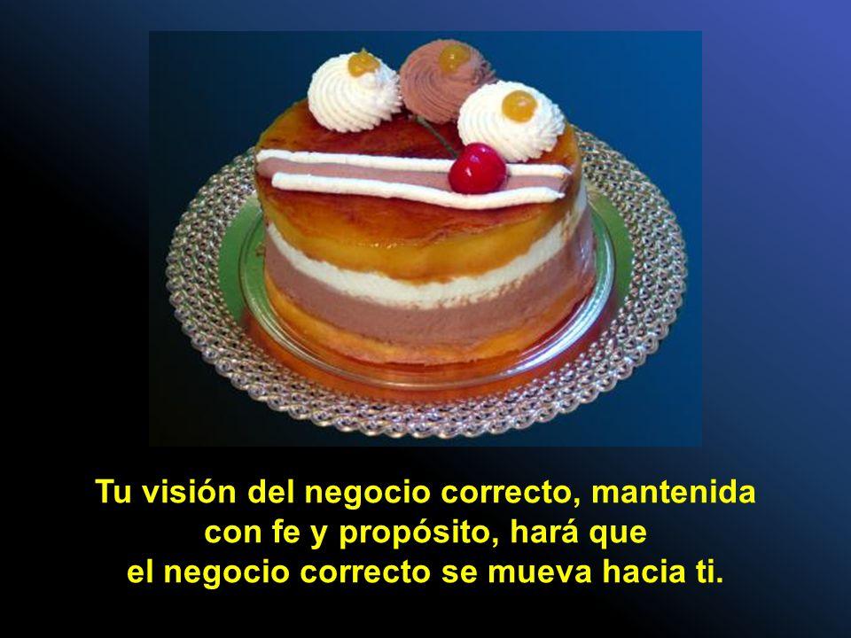 Tu visión del negocio correcto, mantenida con fe y propósito, hará que