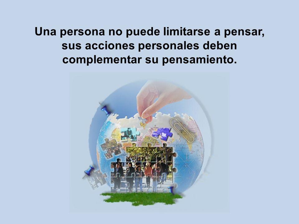 Una persona no puede limitarse a pensar, sus acciones personales deben