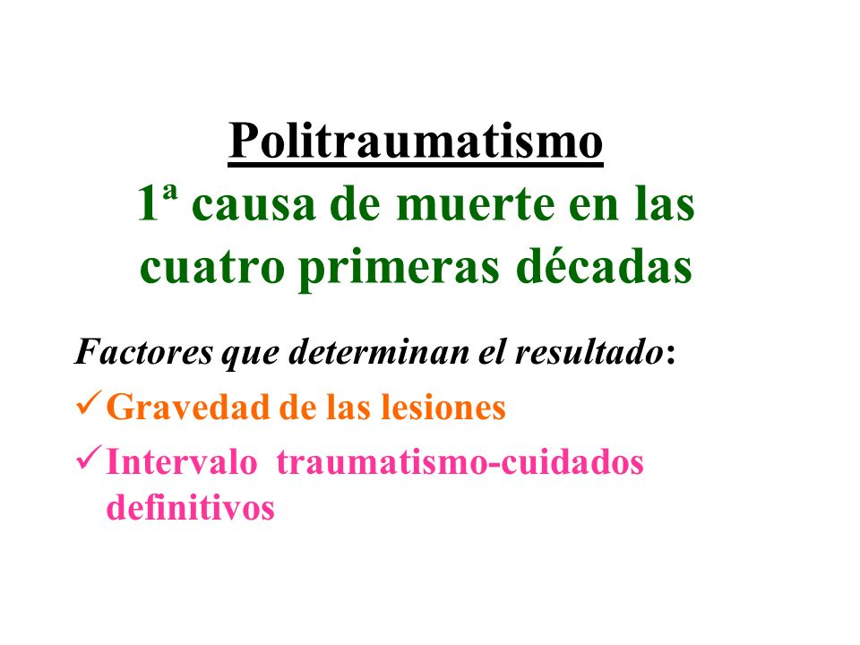 Politraumatismo 1ª causa de muerte en las cuatro primeras décadas