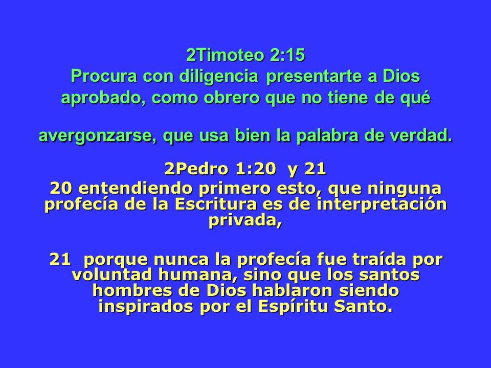 2Timoteo 2:15 Procura con diligencia presentarte a Dios aprobado, como obrero que no tiene de qué avergonzarse, que usa bien la palabra de verdad.
