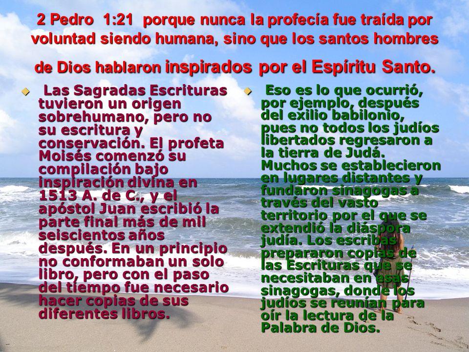 2 Pedro 1:21 porque nunca la profecía fue traída por voluntad siendo humana, sino que los santos hombres de Dios hablaron inspirados por el Espíritu Santo.