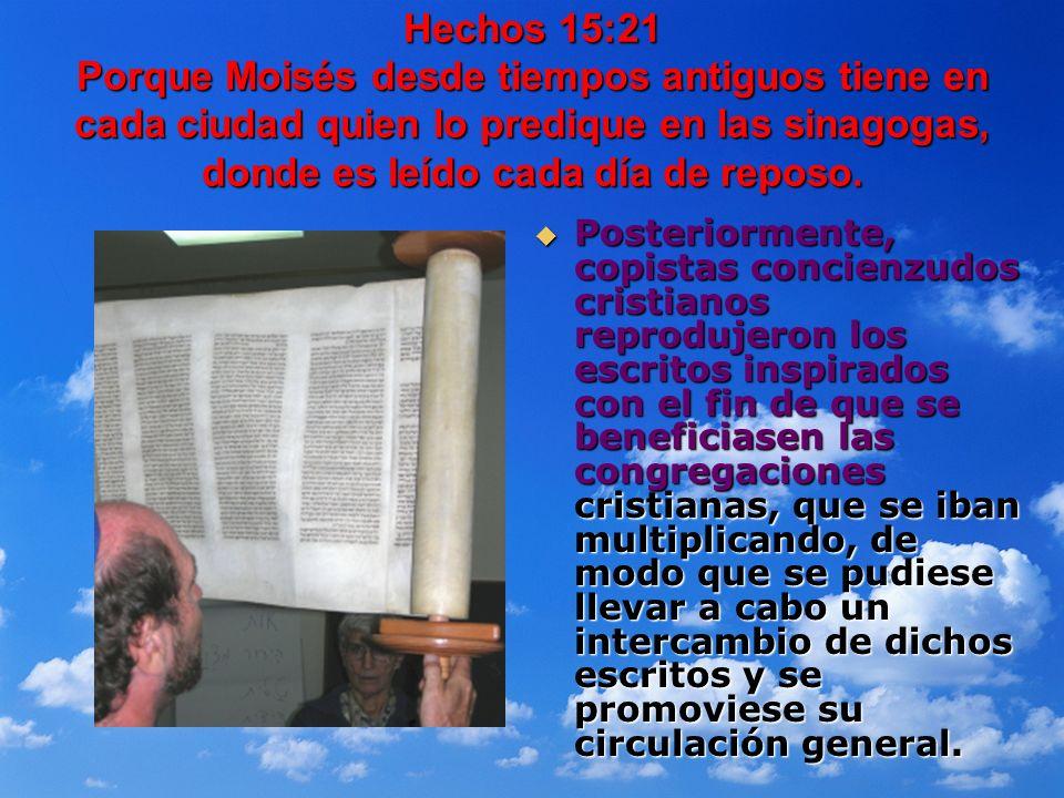 Hechos 15:21 Porque Moisés desde tiempos antiguos tiene en cada ciudad quien lo predique en las sinagogas, donde es leído cada día de reposo.