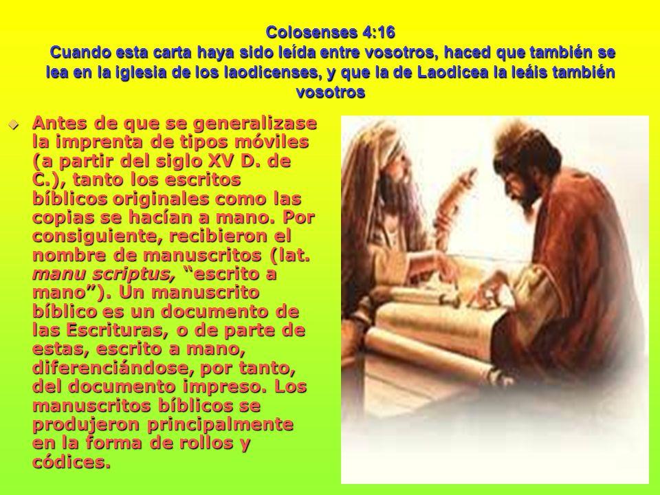 Colosenses 4:16 Cuando esta carta haya sido leída entre vosotros, haced que también se lea en la iglesia de los laodicenses, y que la de Laodicea la leáis también vosotros