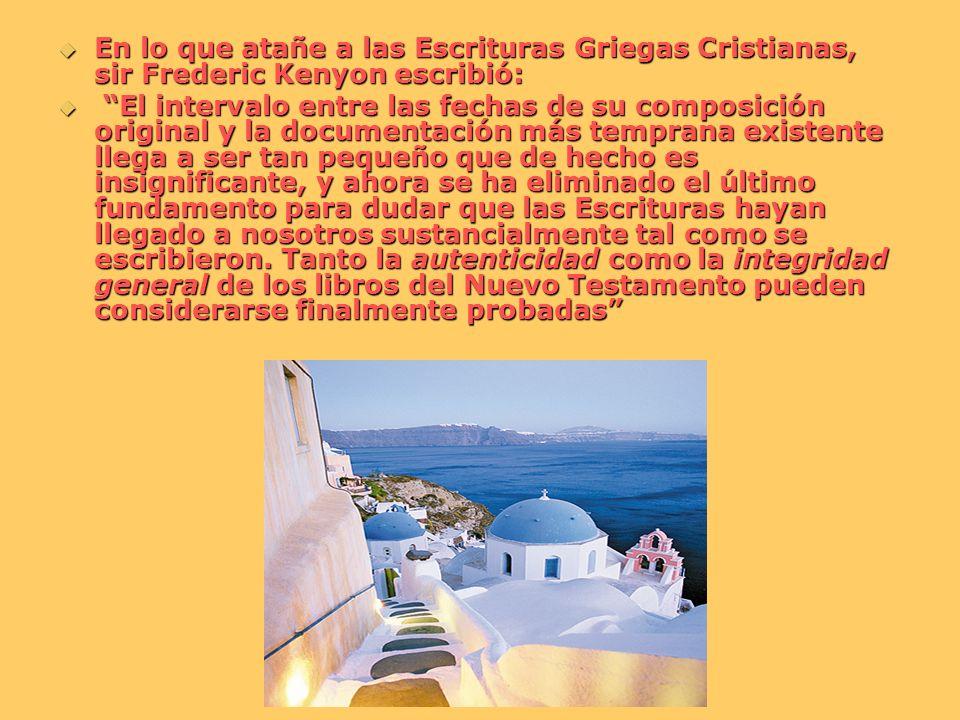 En lo que atañe a las Escrituras Griegas Cristianas, sir Frederic Kenyon escribió: