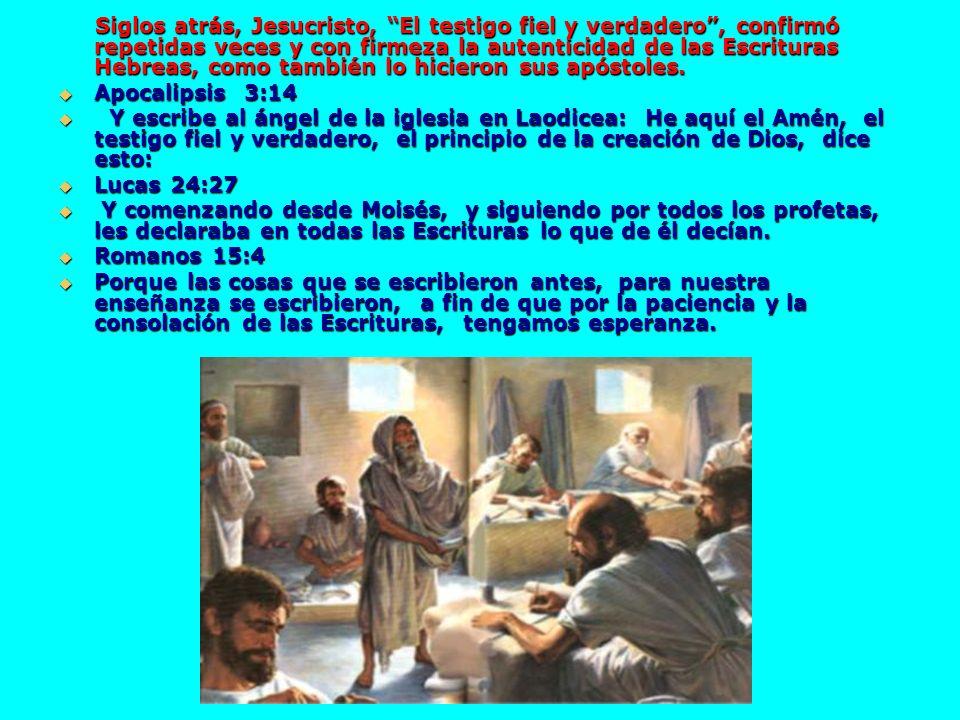Siglos atrás, Jesucristo, El testigo fiel y verdadero , confirmó repetidas veces y con firmeza la autenticidad de las Escrituras Hebreas, como también lo hicieron sus apóstoles.