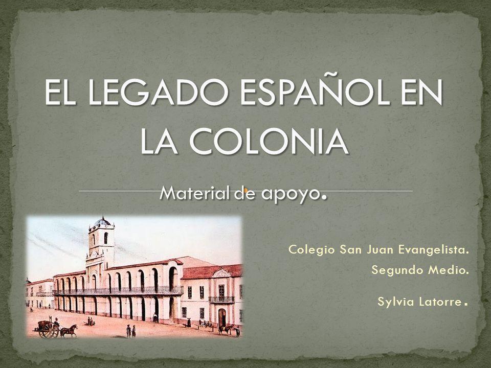 EL LEGADO ESPAÑOL EN LA COLONIA Material de apoyo.