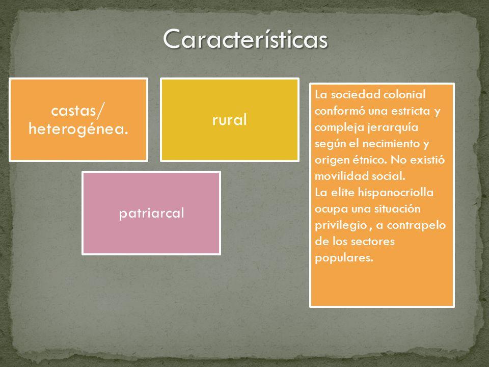 Características castas/ heterogénea. rural patriarcal
